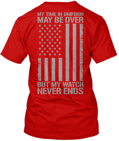 fd96846873c Veteran My Watch Never Ends - my time in uniform may be over but my watch  never ends Products from Veteran Shirts | Teespring