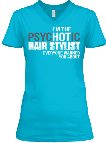 I'm The Psychotic Hair Stylist Everyone Warned You About Turquoise T-Shirt Front