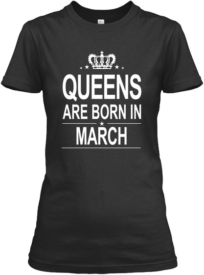 Queens Are Born In March T Shirt Black T-Shirt Front