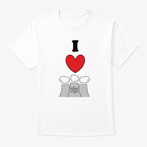 I Love Nuclear Power White T-Shirt Front