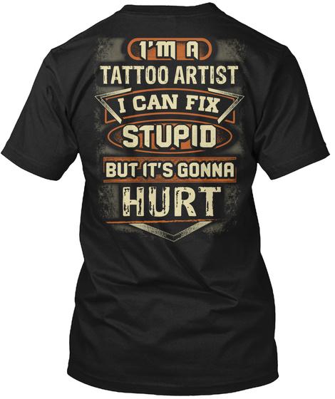 I'm A Tattoo Artist I Can Fix Stupid But It's Gonna Hurt Black T-Shirt Back