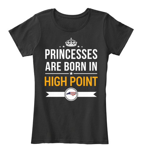 Princesses Are Born In High Point Nc. Customizable City Black T-Shirt Front