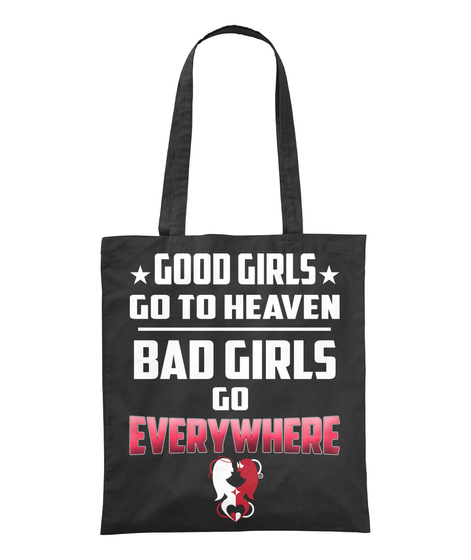 Good Girls Go To Heaven Bad Girls Go Everywhere Black T-Shirt Front