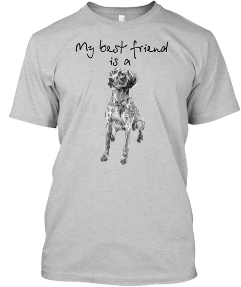 My Best Friend Is German Shorthaired Poi Light Steel T-Shirt Front