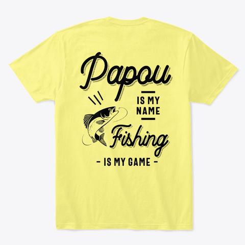 Papou Gift   Fishing Is My Game Father Lemon Yellow  T-Shirt Back