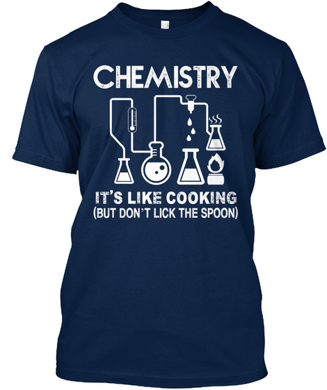 Chemistry It's Like Cooking (But Don't Lick The Spoon) Navy T-Shirt Front