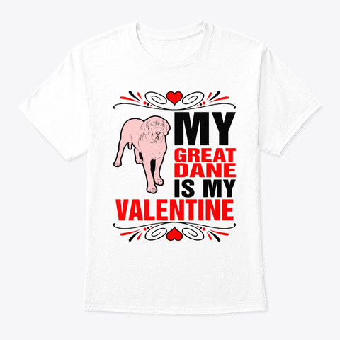 My Great Dane Is My Valentine White T-Shirt Front