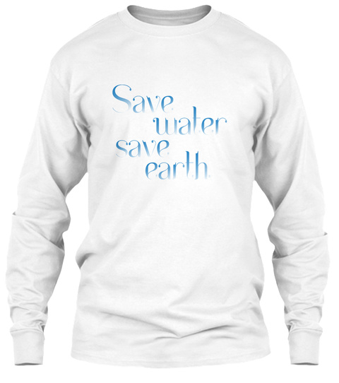 Save Water Save Earth   Awareness White T-Shirt Front