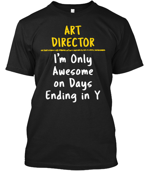 Art Director Awesome On Y Days Gift Black T-Shirt Front