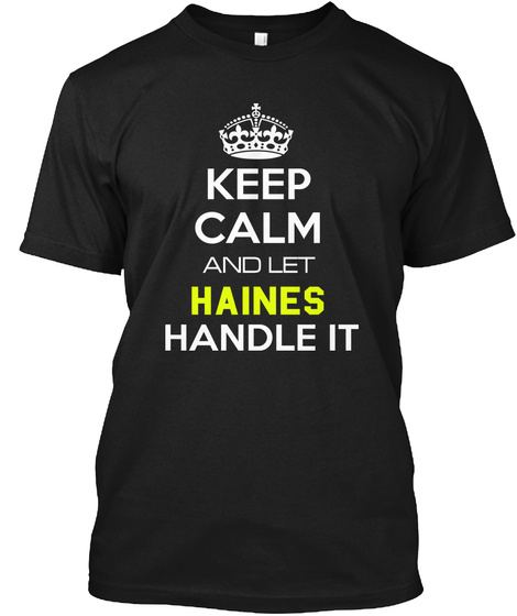 Keep Calm And Let Haines Handle It Black T-Shirt Front
