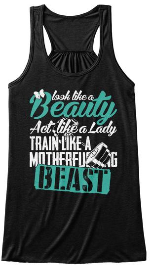 Look Like A Beauty Act Like A Lady Train Like A Motherfucking Beast Black áo T-Shirt Front