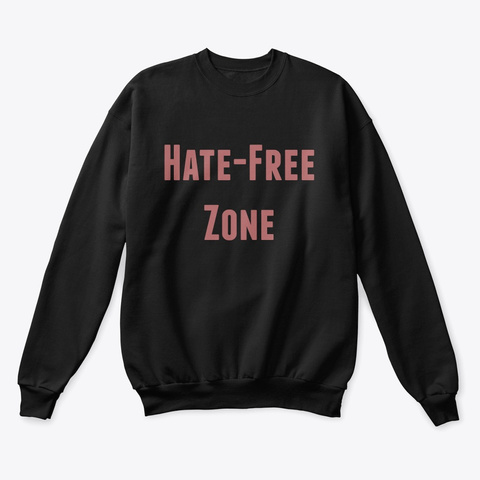 Hate Free Zone. Black T-Shirt Front