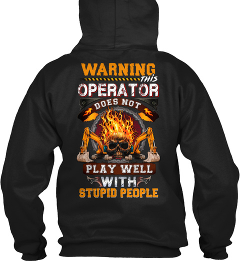Warning This Operator Does Not Play Well With Stupid People Black T-Shirt Back