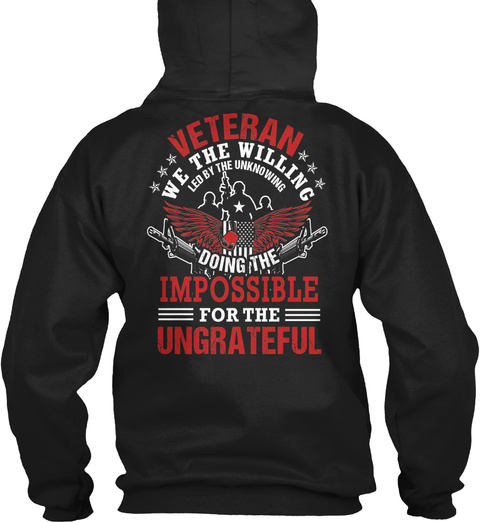 Veteran We The Willing Led By The Unknowing Doing The Impossible For The Ungrateful Black T-Shirt Back
