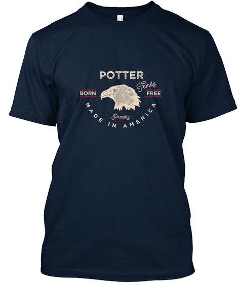 Potter Born Family Free Proudly Made In America New Navy T-Shirt Front