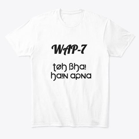 Wap 7 Toh Bhai Hain Apna White T-Shirt Front