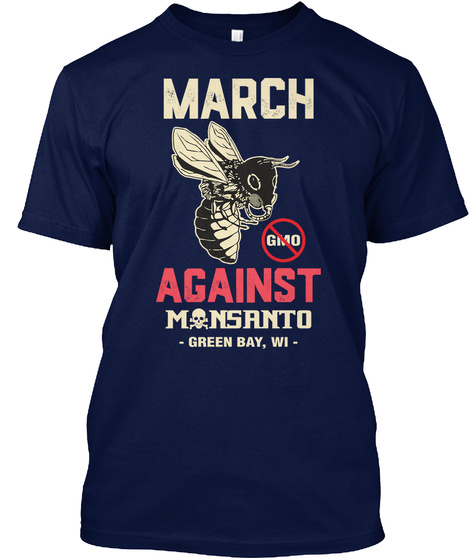 March Against Monsanto Green Bay Wi Navy T-Shirt Front