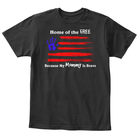 Home Of The Free Because My Mommy Is Brave Black T-Shirt Front