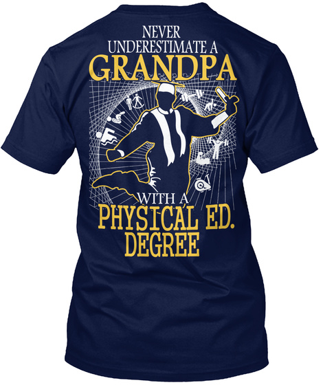 Never Underestimate A Grandpa With A Physical Ed. Degree Navy T-Shirt Back