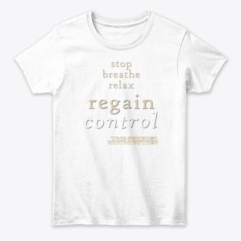 Regain Control: Stop, Breathe, Relax White T-Shirt Front