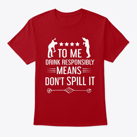 Drink Responsibly  Deep Red T-Shirt Front