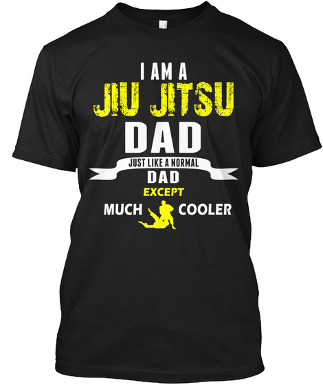 I Am A Jiu Jitsu Dad Just Like Normal Dad Except Much Cooler Black T-Shirt Front