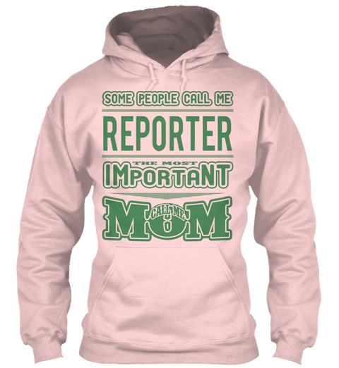 Some People Call Me Reporter The Most Important Call Me Mom Light Pink T-Shirt Front