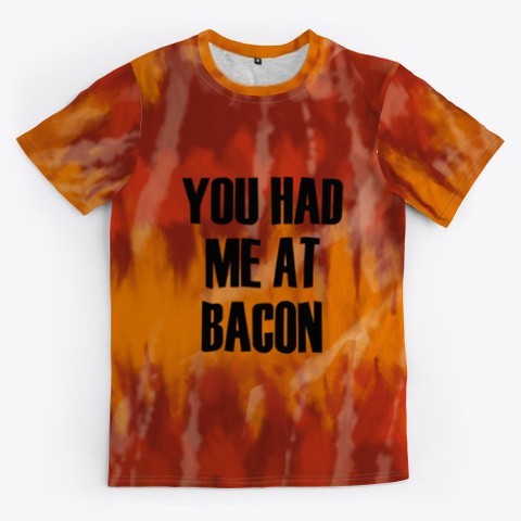 you had me at bacon tie dye shirt