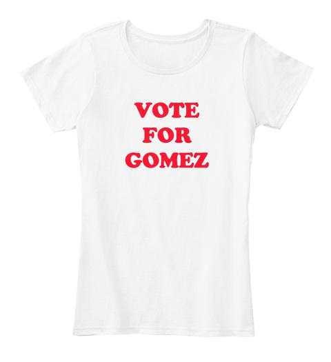 Vote For Gomez White T-Shirt Front