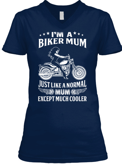 Iam A Biker Mum Just Like A Normal Mum Except Much Cooler Navy T-Shirt Front