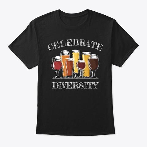 Celebrate Diversity Beer Drinker Gift Black T-Shirt Front