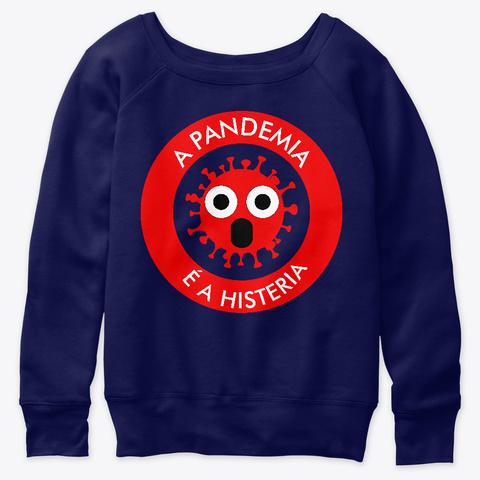 A Pandemia é A Histeria Navy  T-Shirt Front
