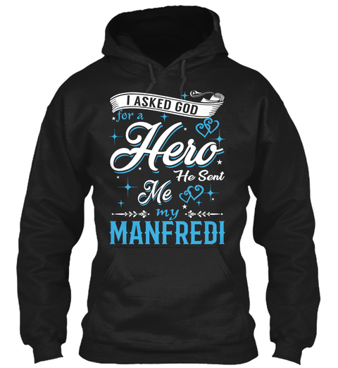 I Asked God For A Hero. He Sent Me Manfredi Black T-Shirt Front