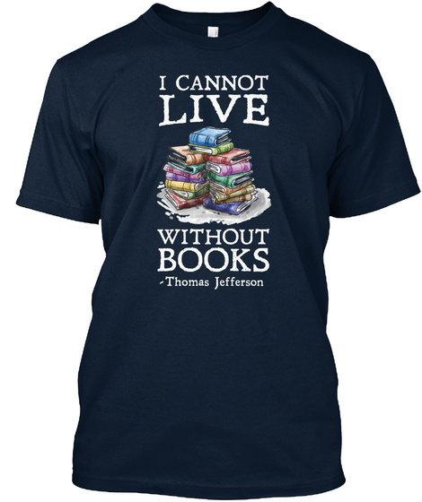 I Cannot Live Without Books Thomas Jefferson New Navy T-Shirt Front