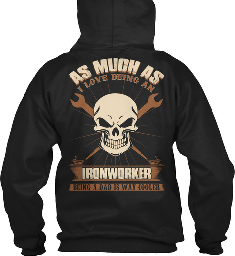 As Much As I Love Being An Ironworker Being A Dad Is Way Cooler Black Sweatshirt Back