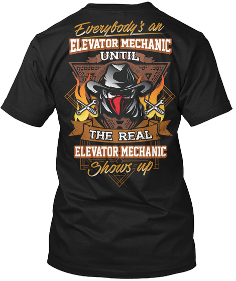 Everybody's An Elevator Mechanic Until The Real Elevator Mechanic Shows Up Black T-Shirt Back