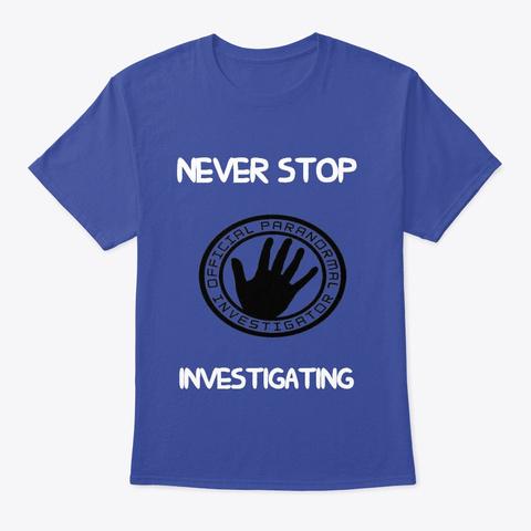 Never Stop Investigating Deep Royal T-Shirt Front