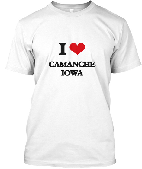 I Love Camanche Iowa White T-Shirt Front
