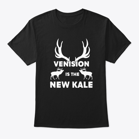 Venision Is The New Kale Deer Hunting  Black T-Shirt Front