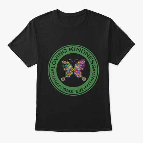 Loving Kindness Transforms Everything Black T-Shirt Front