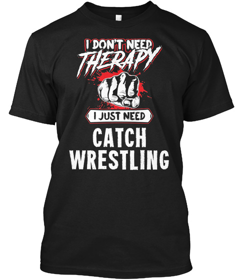 Funny Catch Wrestling Martial Arts Gift For Mma Lovers Black T-Shirt Front