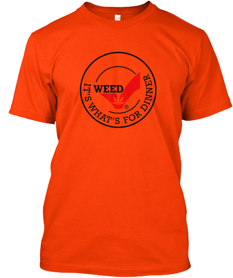 Weed It's What's For Dinner Orange T-Shirt Front