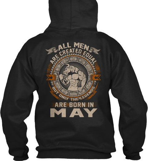 a33dc4f10 All Men Are Created Equal But Only The Legend Are Born In May Black  Sweatshirt Back
