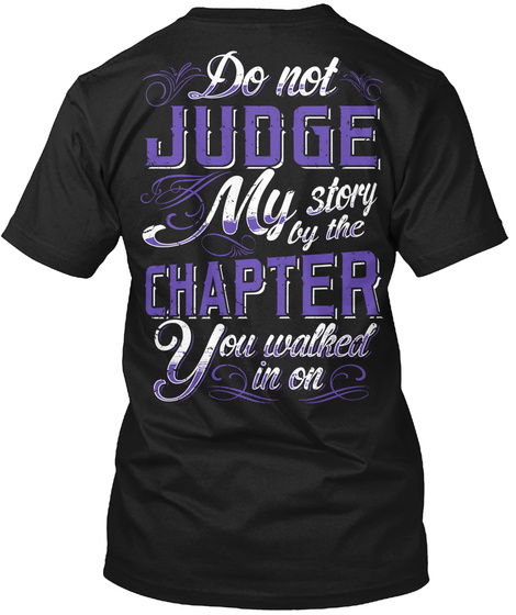 Do Not Judge My Story By The Chapter You Walked In On Black T-Shirt Back