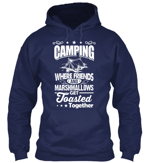 Camping Where Friends And Marshmallows Get Toasted Together  Navy T-Shirt Front