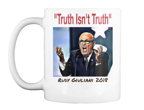 """Truth Isn't Truth"" Rudy Giuliani 2018 White T-Shirt Front"