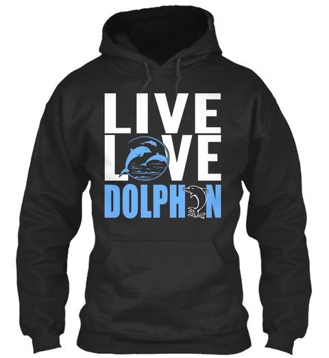 Live Love Dolphin  Jet Black Sweatshirt Front