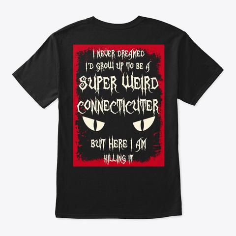 Super Weird Connecticuter Shirt Black T-Shirt Back