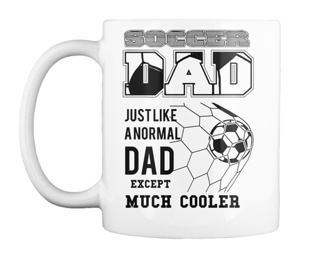 Soccer Dad Just Like A Normal Dad Except Much Cooler White Taza Front