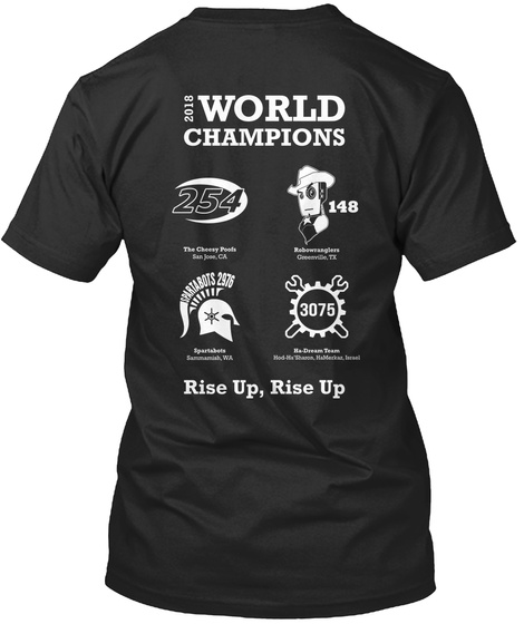 2018 World Champions 254 148 Spartabots 2976 3075 Rise Up, Rise Up Black T-Shirt Back